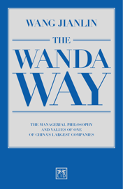 The Wanda Way: The Managerial Philosophy and Values of One of China's Largest Companies