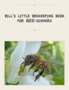 BILLS LITTLE BEEKEEPING BOOKFOR BEE-GINNERS