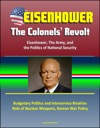 Eisenhower The Colonels Revolt Eisenhower The Army And The Politics Of National Security - Budgetary Politics And Interservice Rivalries Role Of Nuclear Weapons Korean War Policy
