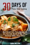 30 Days Of Paleo Slow Cooking Best Weight Loss Paleo Recipes For One Awesome Month Of Your Paleo Challenge With A Slow Cooker