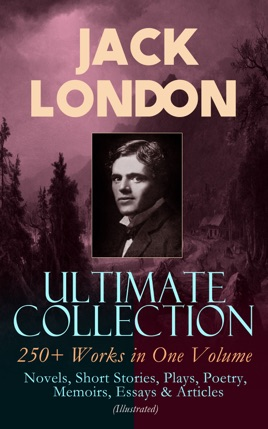 858460e3f3b3 JACK LONDON Ultimate Collection: 250+ Works in One Volume: Novels, Short  Stories, Plays, Poetry, Memoirs, Essays & Articles (Illustrated)