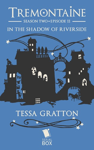 Tessa Gratton, Mary Anne Mohanraj, Joel Derfner, Racheline Maltese, Paul Witcover, Alaya Dawn Johnson & Ellen Kushner - In the Shadow of Riverside (Tremontaine Season 2 Episode 11)