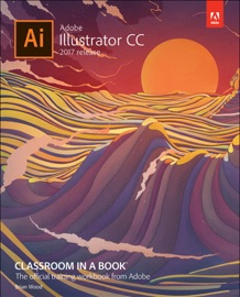 ADOBE ILLUSTRATOR CC CLASSROOM IN A BOOK (2017 RELEASE), 1/E