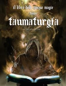 Il Libro delle Cinque Magie - Tomo I - Taumaturgia Book Cover