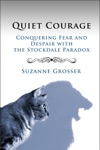 Quiet Courage Conquering Fear And Despair With The Stockdale Paradox