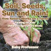Soil Seeds Sun And Rain How Nature Works On A Farm Farming For Kids - Childrens Agriculture Books