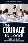 The Courage To Lead Idea-Rich Team Empowerment Strategies