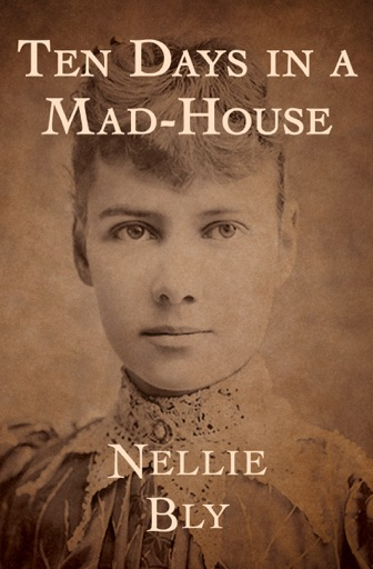Ten Days in a Mad-House - Nellie Bly
