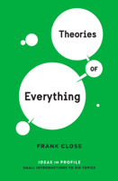 Frank Close - Theories of Everything: Ideas in Profile artwork