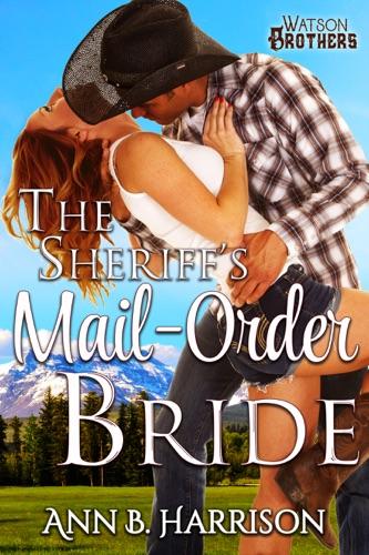 The Sheriff's Mail Order Bride - Ann B. Harrison - Ann B. Harrison
