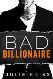 Bad Billionaire - Julie Kriss book summary