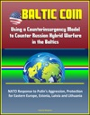 Baltic COIN Using A Counterinsurgency Model To Counter Russian Hybrid Warfare In The Baltics - NATO Response To Putins Aggression Protection For Eastern Europe Estonia Latvia And Lithuania