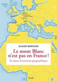 LE MONT BLANC NEST PAS EN FRANCE. ET AUTRES BIZARRERIES GéOGRAPHIQUES