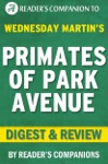 Primates Of Park Avenue A Memoir By Wednesday Martin  Readers Companions