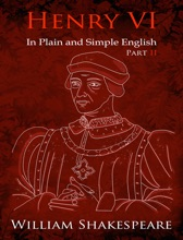 King Henry VI: Part Two - In Plain and Simple English (A Modern Translation and the Original Version)
