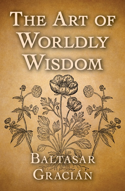 The Art Of Worldly Wisdom By Baltasar Graci 225 N On Ibooks