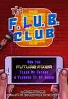The FLUB Club How The Future Fixer Fixed My Future And Flubbed It Up Again