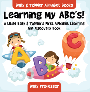 Learning My ABC's! A Little Baby & Toddler's First Alphabet Learning and Discovery Book. - Baby & Toddler Alphabet Books Boekomslag
