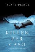 Killer per Caso (Un Mistero di Riley Paige — Libro 5) Book Cover