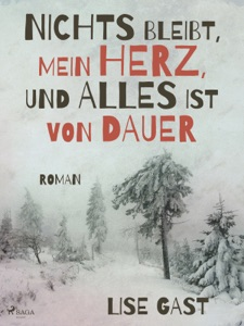 Nichts bleibt, mein Herz, und alles ist von Dauer von Lise Gast Buch-Cover