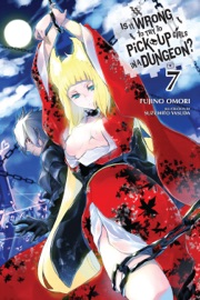 Is It Wrong to Try to Pick Up Girls in a Dungeon?, Vol. 7 (light novel) PDF Download