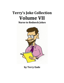 Terry's Joke Collection Volume Seven: Nurse to Redneck Jokes