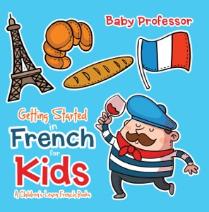 Getting Started in French for Kids  A Children's Learn French Books