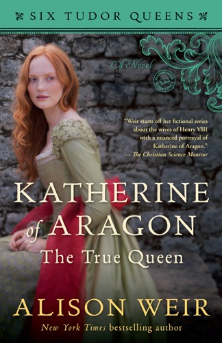 Alison Weir - Katherine of Aragon, The True Queen