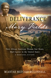 Deliverance Mary Fields First African American Woman Star Route Mail Carrier In The United States A Montana History