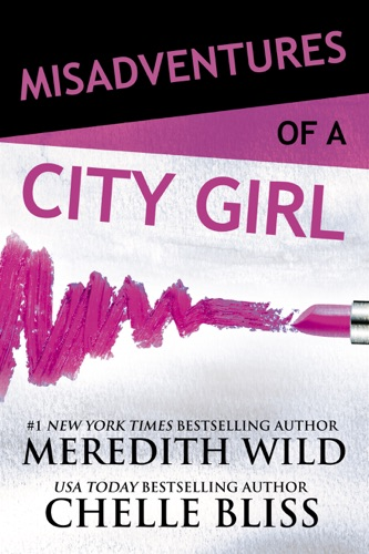 Meredith Wild & Chelle Bliss - Misadventures of a City Girl