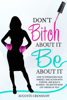 Auguste Crenshaw - Don't Bitch About It, Be About It: How to Strengthen Your Mindset, Take Action with Purpose, and Build a Business - No Matter What Life Throws at You! artwork