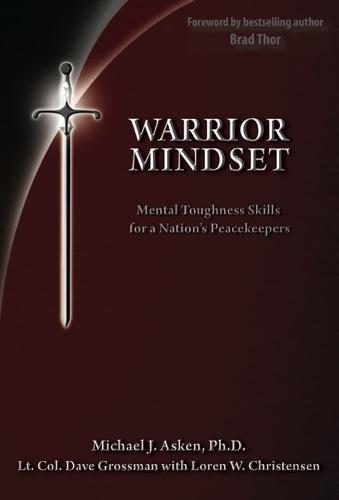 Dr. Michael J. Asken, Loren W. Christensen & Lt. Col. Dave Grossman - Warrior Mindset