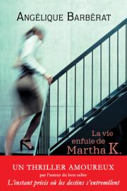La vie enfuie de Martha K. Par La vie enfuie de Martha K.