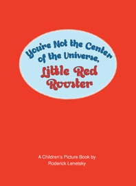 You Re Not The Center Of The Universe Little Red Rooster