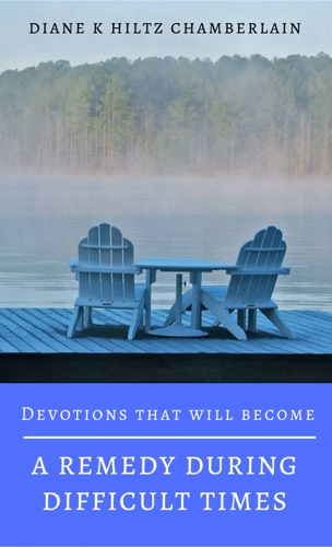 Diane K Hiltz Chamberlain - Devotions That Will Become A Remedy During Difficult Times