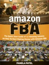Amazon FBA The Quick Start Guide Of 12 Amazing Lessons On How To Start Making Money With Amazon FBA
