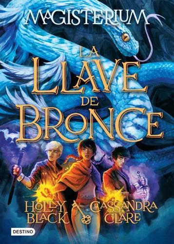 Cassandra Clare & Holly Black - Magisterium 3. La llave de bronce (Edición mexicana)