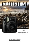 Fujifilm Instax Mini 8 Learning The Essentials