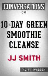 10 Day Green Smoothie Cleanse Lose Up To 15 Pounds In 10 Days By Jj Smith Conversation Starters