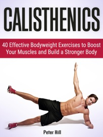 CALISTHENICS: 30 DAYS TO RIPPED: 40 ESSENTIAL CALISTHENICS & BODY WEIGHT EXERCISES. GET YOUR DREAM BODY FAST WITH BODY WEIGHT EXERCISES AND CALISTHENICS