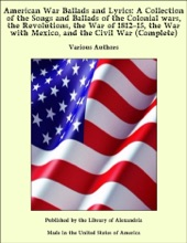 American War Ballads and Lyrics: A Collection of the Songs and Ballads of the Colonial wars, the Revolutions, the War of 1812-15, the War with Mexico, and the Civil War (Complete)
