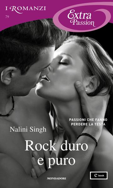 Rock duro e puro (I Romanzi Extra Passion) da Nalini Singh