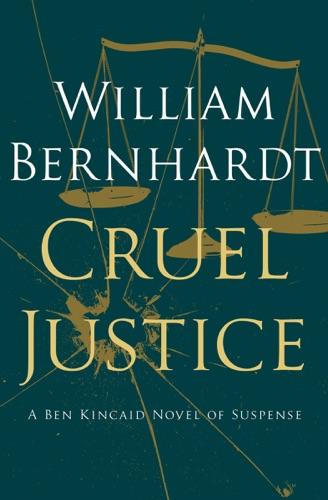 William Bernhardt - Cruel Justice
