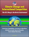 Climate Change And International Competition The US Army In The Arctic Environment - American Capabilities Increase In Maritime Activity As Arctic Sea Ice Recedes From Global Warming