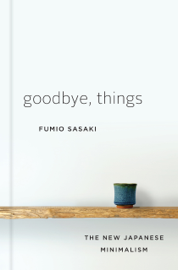 Goodbye, Things: The New Japanese Minimalism book