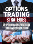 Options Trading Strategies: 25 Option Trading Strategies That Can Bring You Profit