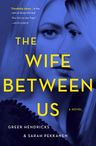 The Wife Between Us - Greer Hendricks & Sarah Pekkanen - Greer Hendricks & Sarah Pekkanen