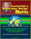Essential Guide To General James Mad Dog Mattis The Mattis Way Of War An Examination Of Operational Art In Task Force 58 And 1st Marine Division Overextended Example Of Effects-Based Operations