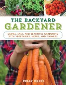 The Backyard Gardener - Kelly Orzel by  Kelly Orzel PDF Download
