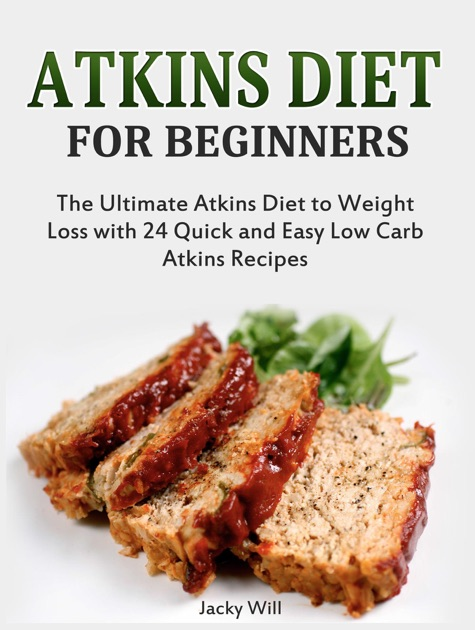 Atkins Diet for Beginners: The Ultimate Atkins Diet for Weight Loss with 24  Atkins Diet Recipes by Jacky Will on Apple Books